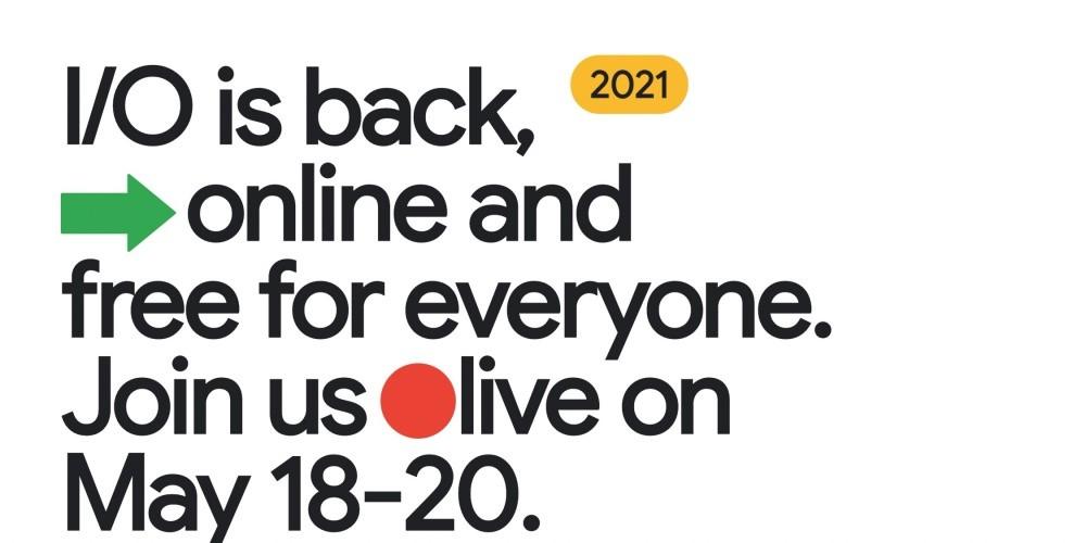 照片中提到了I/O is back,、online and、free for everyone.,包含了人類行為、Google I / O、商標、人類行為、字形
